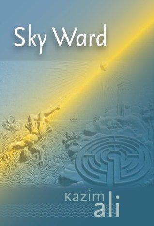 Sky Ward (Wesleyan Poetry Series) Kazim Ali