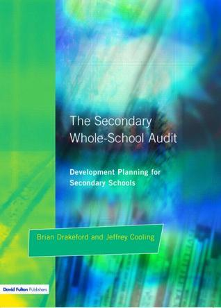 Secondary Whole-school Audit : Development Planning for Secondary Schools Brian Drakeford