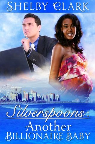 Silverspoons Series: Another Billionaire Baby - Book II  by  Shelby Clark