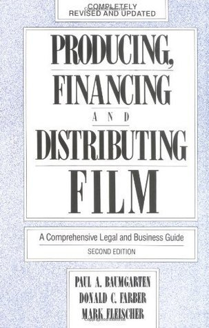 Producing, Financing, and Distributing Film: A Comprehensive Legal and Business Guide  by  Donald C. Farber