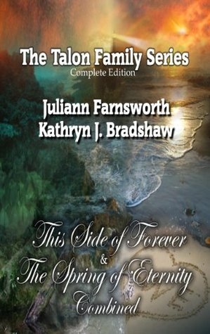 The Talon Family Series: This Side of Forever and The Spring of Eternity Combined Juliann Farnsworth