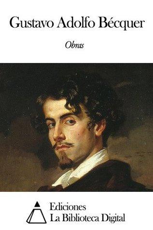 Obras de Gustavo Adolfo Bécquer Gustavo Adolfo Bécquer