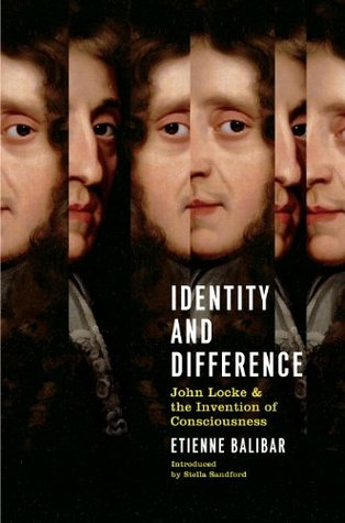 Identity And Difference: John Locke And The Invention Of Consciousness  by  Étienne Balibar
