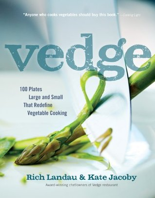 Vedge: 100 Plates Large and Small That Redefine Vegetable Cooking  by  Rich Landau