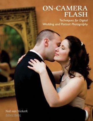On-Camera Flash Techniques for Digital Wedding and Portrait Photography Neil van Niekerk
