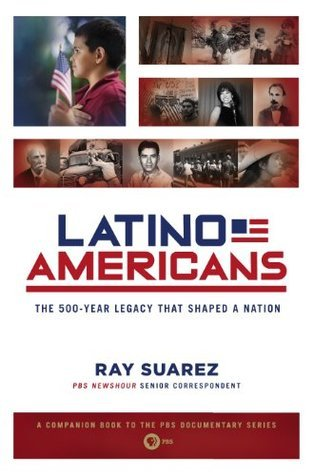 Latino Americans: The 500-Year Legacy That Shaped a Nation Ray Suarez