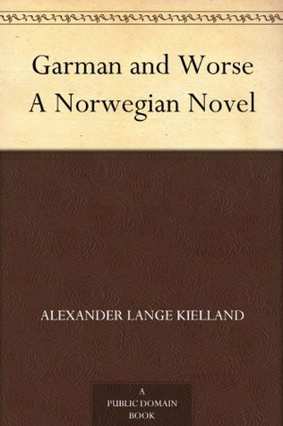 Garman and Worse A Norwegian Novel  by  Alexander Lange Kielland