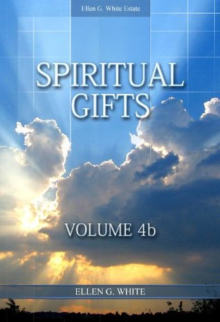 Spiritual Gifts Volume 4b Ellen G. White
