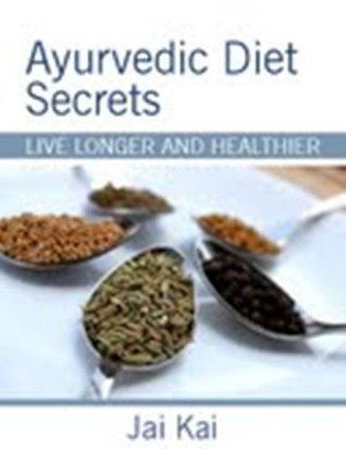 Ayurvedic Diet Secrets  by  JaI kai