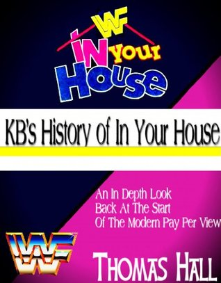KBs History of In Your House  by  Thomas Hall