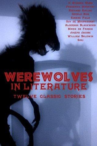 Werewolves in Literature: twelve classic stories  by  David Haden