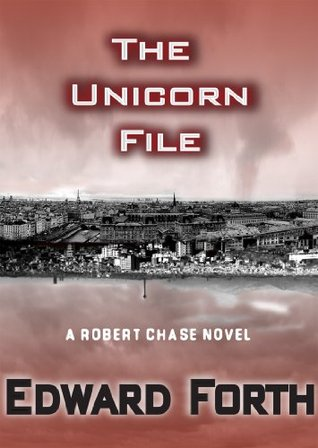 The Unicorn File (Robert Chase Novels)  by  Edward Forth