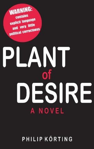 Plant of Desire  by  Philip M. Körting