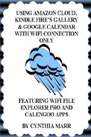 Using Amazon Cloud, Kindle Fires Gallery & Google Calendar With WiFi Connection Only  by  Cynthia Marr
