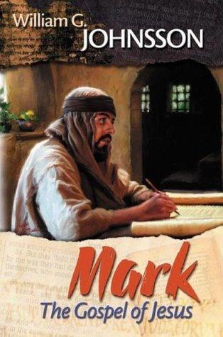 Mark: The Gospel of Jesus  by  William G. Johnsson