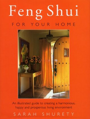 Feng Shui for Your Home: An Illustrated Guide to Creating a Harmonious, Happy and Prosperous Living Environment Sarah Shurety