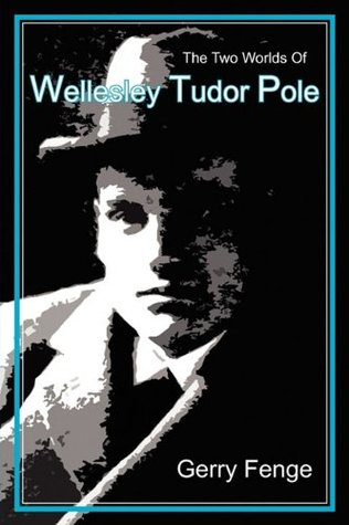 The Two Worlds of Wellesley Tudor Pole  by  Gerry Fenge