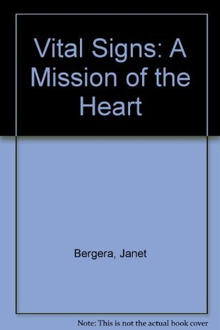 Vital Signs: A Mission of the Heart Janet Bergera