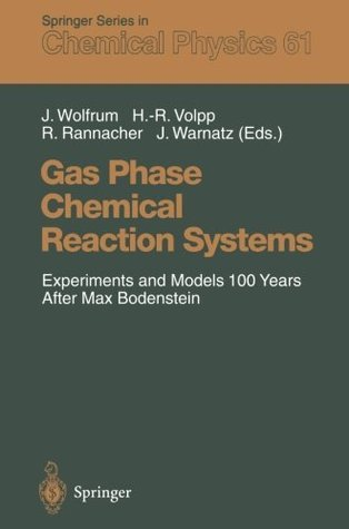 Gas Phase Chemical Reaction Systems: Experiments and Models 100 Years After Max Bodenstein Proceedings of an International Symposion, Held at the Internationales Wissenschaftsforum Heidelberg, Heidelberg, Germany, July 25 28, 1995  by  Jürgen Wolfrum