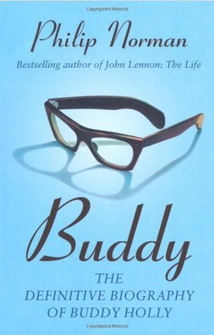 Buddy: The Definitive Biography of Buddy Holly Philip Norman