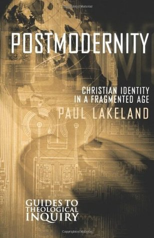 Postmodernity: Christian Identity in a Fragmented Age  by  Paul Lakeland