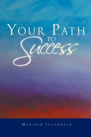 Your Path to Success  by  Manfred Johannsen