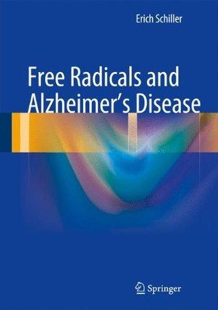 Free Radicals and Alzheimers Disease  by  Erich Schiller