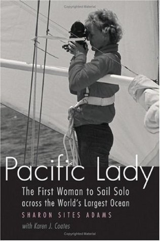Pacific Lady: The First Woman to Sail Solo across the Worlds Largest Ocean Sharon Sites Adams