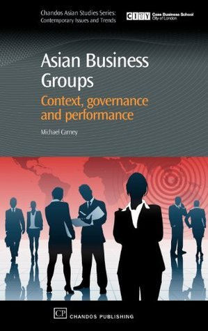 Asian Business Groups: Context, Governance and Performance  by  Michael Carney