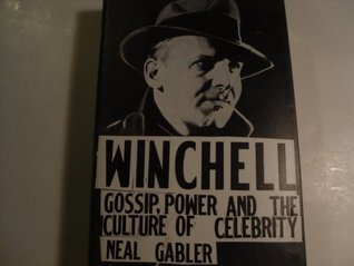 Winchell: Gossip, Power and the Culture of Celebrity Neal Gabler