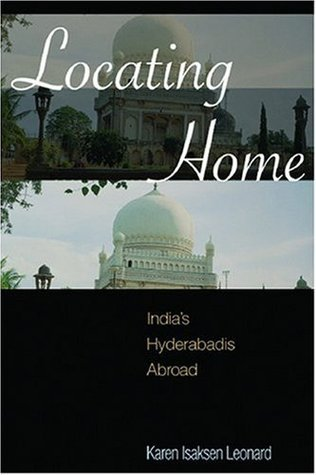 Locating Home: Indias Hyderabadis Abroad  by  Karen Leonard