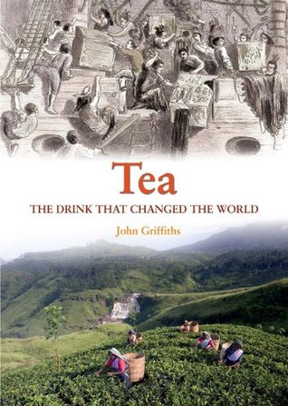 Tea: The Drink That Changed The World  by  John Griffiths