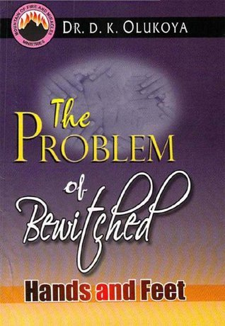 The Problem of Bewitched Hands and Feet  by  D.K. Olukoya