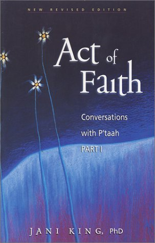 The PTaah Tapes: Transmissions from the Pleiades: An Act of Faith  by  Jani King