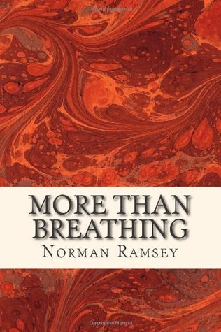 More Than Breathing: Pursuing Life in the Power of the Spirit Norman Ramsey