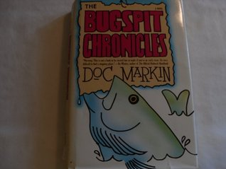 The Bugspit Chronicles  by  Doc Markin