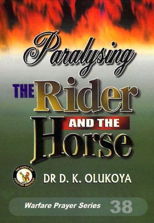 Paralysing the Horse and the Rider  by  D.K. Olukoya