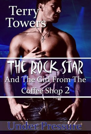 The Rock Star And The Girl From The Coffee Shop 2: Under Pressure  by  Terry Towers