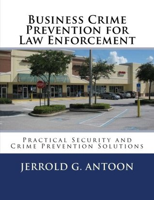 Business Crime Prevention for Law Enforcement  by  Jerrold G Antoon