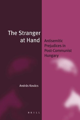The Stranger at Hand (Paperback): Antisemitic Prejudices in Post-Communist Hungary  by  Andras Kovacs