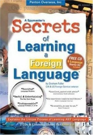 A Spymasters Secrets of Learning a Foreign Language  by  Graham E. Fuller