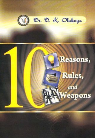 10 Reasons, 10 Rules, 10 Weapons  by  D.K. Olukoya