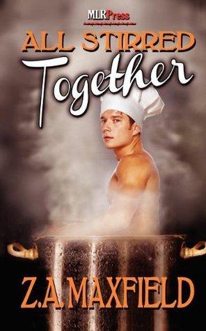 All Stirred Together (Stir, #1-2) Z.A. Maxfield