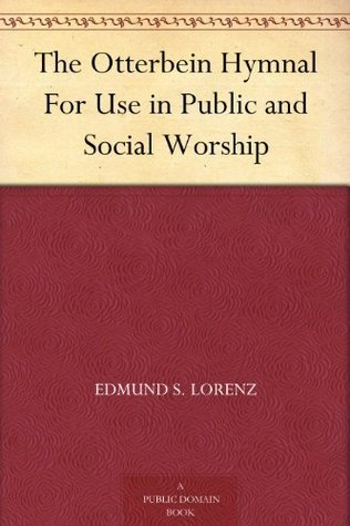 The Otterbein Hymnal For Use in Public and Social Worship  by  Edmund S. Lorenz