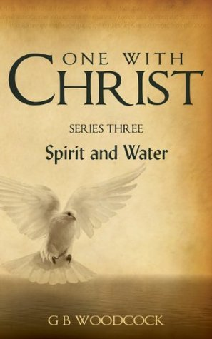 Spirit and Water (One with Christ, #3)  by  G.B. Woodcock