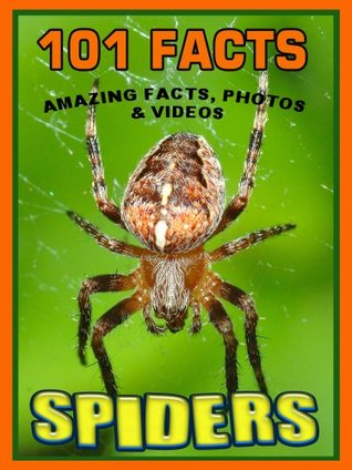 101 Facts... SPIDERS! Amazing Facts, Photos & Video Links to Some of the Worlds Most Awesome Animals.  by  IP Factly