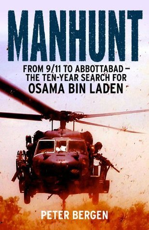 Manhunt: From 9/11 to Abbottabad - the Ten-Year Search for Osama bin Laden Peter L. Bergen
