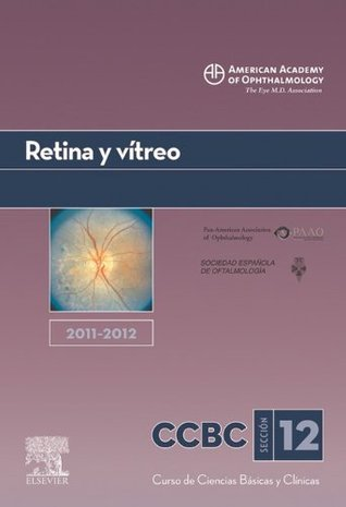 Retina y vítreo. 2011-2012: Sección 12  by  American Academy of Ophthalmology
