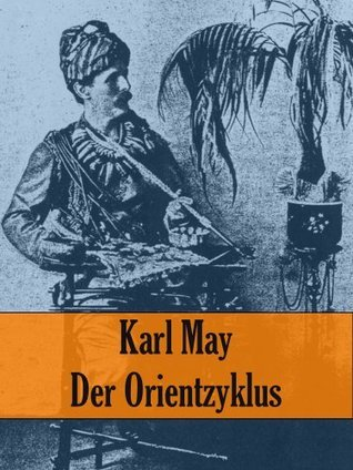 Der Orientzyklus (Alle 6 Romane) (German Edition)  by  Karl May