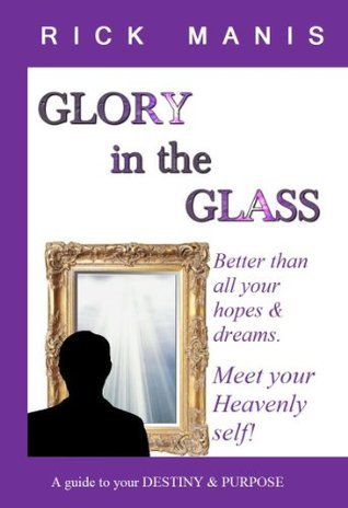 Glory in the Glass Rick Manis